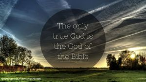 The-only-true-God-is-the-God-of-the-Bible