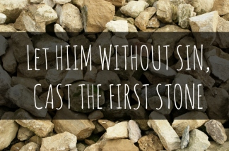 Image result for Let he who is without sin be the first to cast the stone.
